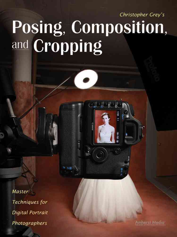 Christopher Grey's Posing, Composition, and Cropping By Grey, Christopher